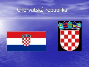 Chorvatsk republika Obecn 12 Nzev CZ Chorvatsk republika