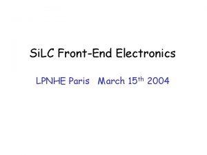 Si LC FrontEnd Electronics LPNHE Paris March 15