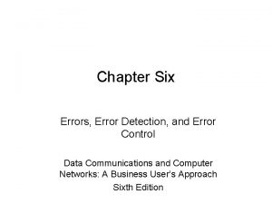 Chapter Six Errors Error Detection and Error Control