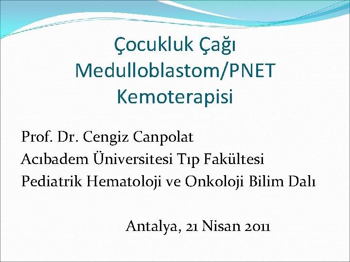 ocukluk a MedulloblastomPNET Kemoterapisi Prof Dr Cengiz Canpolat