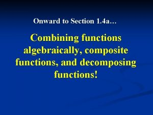 Onward to Section 1 4 a Combining functions