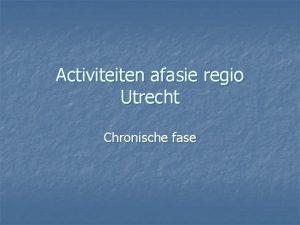 Activiteiten afasie regio Utrecht Chronische fase Het venijn