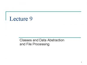 Lecture 9 Classes and Data Abstraction and File