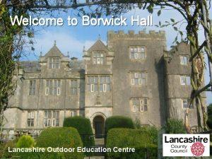 Welcome to Borwick Hall Lancashire Outdoor Education Centre