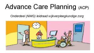 Advance Care Planning ACP Onderdeel NWG leidraad wijkverpleegkundige