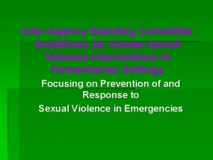 InterAgency Standing Committee Guidelines for Genderbased Violence Interventions
