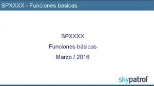 SPXXXX Funciones bsicas SPXXXX Funciones bsicas Marzo 2016