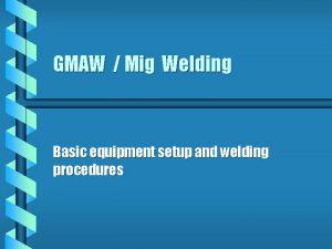 GMAW Mig Welding Basic equipment setup and welding