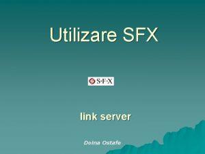 Utilizare SFX link server Doina Ostafe SFX u