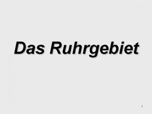 Das Ruhrgebiet 1 Wo befindet sich das Ruhrgebiet