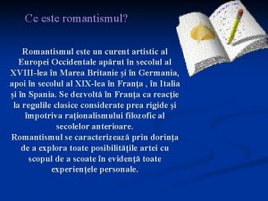 Ce este romantismul Romantismul este un curent artistic