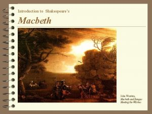 Introduction to Shakespeares Macbeth John Worston Macbeth and