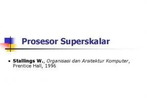 Prosesor Superskalar Stallings W Organisasi dan Arsitektur Komputer