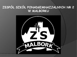 ZESP SZK PONADGIMNAZJALNYCH NR 2 W MALBORKU Placwka