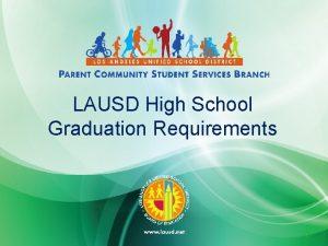 LAUSD High School Graduation Requirements 1 LAUSD S