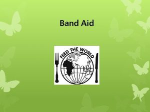 Band Aid Band Aid was established in 1984