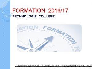FORMATION 201617 TECHNOLOGIE COLLEGE Correspondant de formation CORNELIE