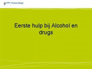 Eerste hulp bij Alcohol en drugs XTC In