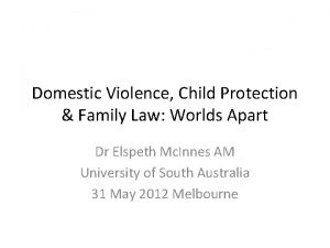 Domestic Violence Child Protection Family Law Worlds Apart