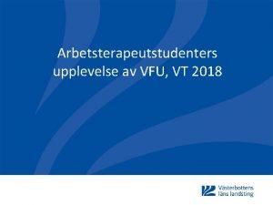 Arbetsterapeutstudenters upplevelse av VFU VT 2018 Var har