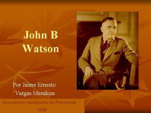 John B Watson Por Jaime Ernesto Vargas Mendoza
