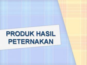 PRODUK HASIL PETERNAKAN Produk Produk Hasil Peternakan Daging