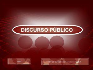 DISCURSO PBLICO NM 4 Prof ANDRES FUENTEALBA DISCURSO