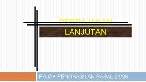 PERPAJAKAN LANJUTAN PAJAK PENGHASILAN PASAL 2126 PENGERTIAN PPH