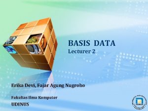 BASIS DATA Lecturer 2 Erika Devi Fajar Agung