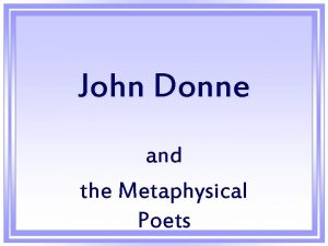 John Donne and the Metaphysical Poets John Donnes