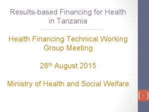 Resultsbased Financing for Health in Tanzania Health Financing