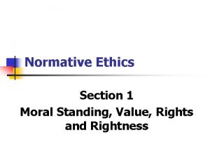 Normative Ethics Section 1 Moral Standing Value Rights
