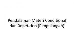 Pendalaman Materi Conditional dan Repetition Pengulangan IF THEN