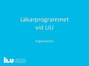 Lkarprogrammet vid Li U Organisation Lkarprogrammet vid Linkpings