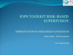IOPS TOOLKIT RISKBASED SUPERIVSION INTRODUCTION TO RISKBASED SUPERVISION