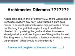 Archimedes Dilemma A long time ago in the