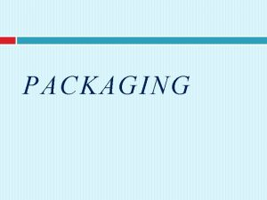 PACKAGING Introduction 3 Packaging is An activity of