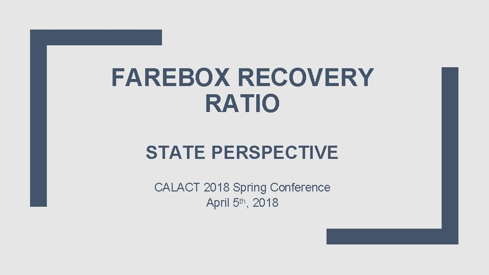 FAREBOX RECOVERY RATIO STATE PERSPECTIVE CALACT 2018 Spring