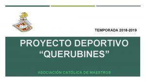 TEMPORADA 2018 2019 PROYECTO DEPORTIVO QUERUBINES ASOCIACIN CATLICA
