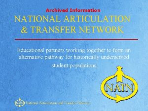 Archived Information NATIONAL ARTICULATION TRANSFER NETWORK Educational partners