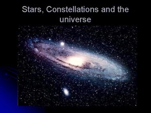 Stars Constellations and the universe The Universe is