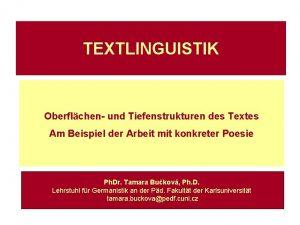 TEXTLINGUISTIK Oberflchen und Tiefenstrukturen des Textes Am Beispiel