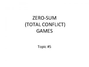 ZEROSUM TOTAL CONFLICT GAMES Topic 5 The Payoff