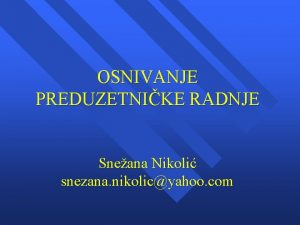 OSNIVANJE PREDUZETNIKE RADNJE Sneana Nikoli snezana nikolicyahoo com