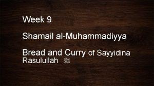Week 9 Shamail alMuhammadiyya Bread and Curry of