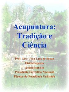 Acupuntura Tradio e Cincia Prof Msc Jean Lus