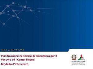 Roma 25 gennaio 2018 Pianificazione nazionale di emergenza