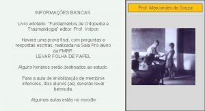 INFORMAES BSICAS Livro adotado Fundamentos de Ortopedia e