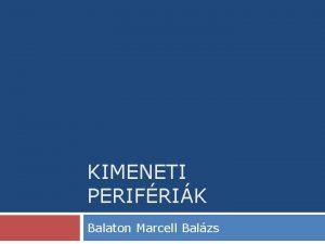 KIMENETI PERIFRIK Balaton Marcell Balzs Monitor s videokrtya