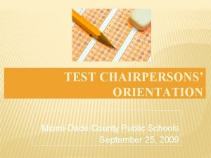 TEST CHAIRPERSONS ORIENTATION MiamiDade County Public Schools September